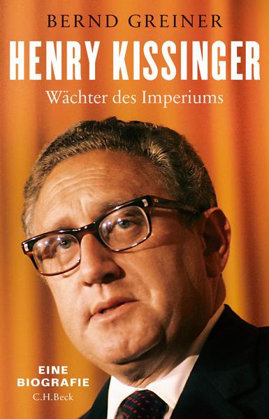 Henry Kissinger Wächter des ImperiumsHenry Kissinger - Wächter des Imperiums - eine Biographie - Bernd Greiner -