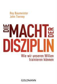 Die Macht der Disziplin – Roy Baumeister, John Tierney