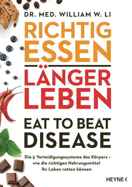 Richtig essen, länger leben - Eat to Beat Disease Die 5 Verteidigungssysteme des Körpers & Wie die richtigen Nahrungsmittel Ihr Leben retten könnenRichtig essen, länger leben – Eat to Beat Disease - Die 5 Verteidigungssysteme des Körpers – wie