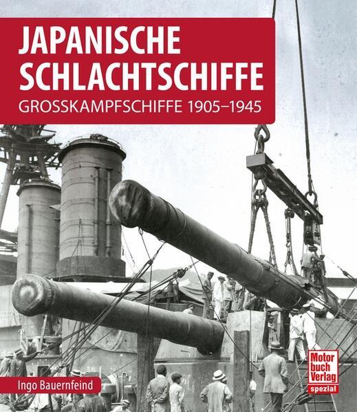 Japanische Schlachtschiffe Grosskampfschiffe 1905-1945Japanische Schlachtschiffe - Grosskampfschiffe 1905-1945 - Ingo Bauernfeind -