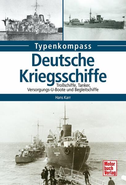 Deutsche Kriegsschiffe Tanker, Trossschiffe und Versorger 1933-1945Deutsche Kriegsschiffe - Tanker, Trossschiffe und Versorger 1933-1945 - Hans Karr -
