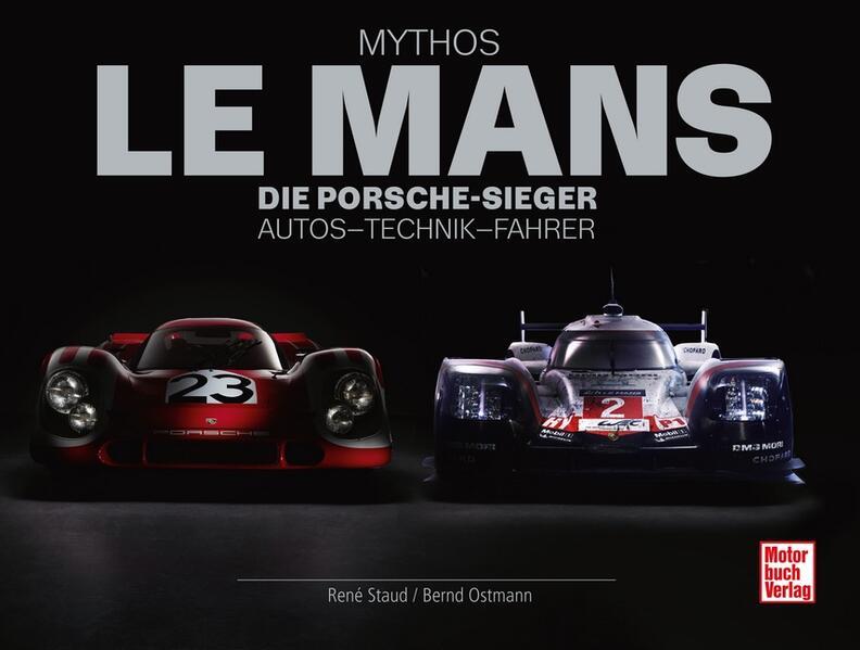 Mythos Le Mans Die Porsche-Sieger. Autos - Technik - FahrerMythos Le Mans - die Porsche-Sieger : Autos - Technik - Fahrer - René Staud, Bernd Ostmann -