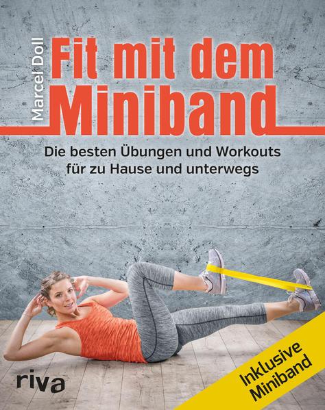 Fit mit dem Miniband - die besten Übungen und Workouts für zu Hause und unterwegs - Marcel Doll -