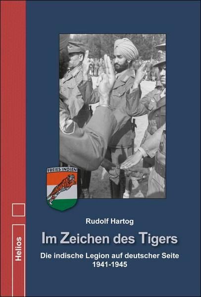 Im Zeichen des Tigers - die indische Legion auf deutscher Seite 1941-1945 - Rudolf Hartog -