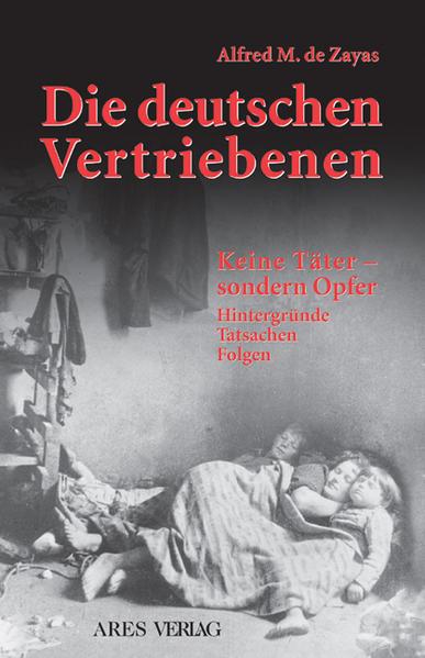 Die deutschen Vertriebenen Keine Täter sondern Opfer - Hintergründe Tatsachen Folgen˜Dieœ deutschen Vertriebenen - keine Täter - sondern Opfer ; Hintergründe, Tatsachen, Folgen - Alfred M. de Zayas -
