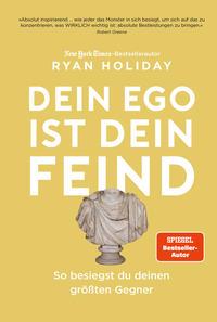 Dein Ego ist dein Feind  –  Ryan Holiday